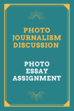 Photojournalism Discussion and Photo Essay Assignment