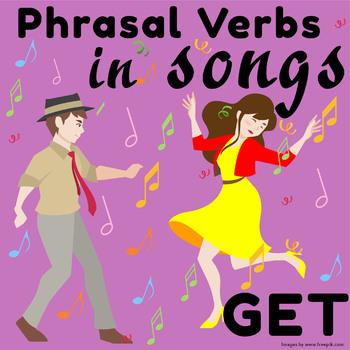 Phrasal Verbs in Songs: GET
