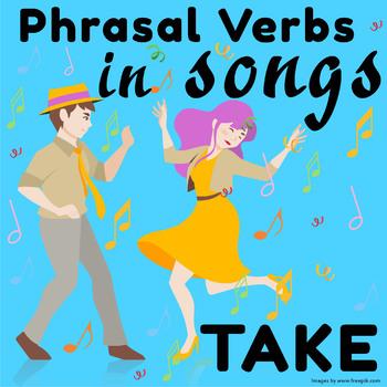 Phrasal Verbs in Songs: TAKE