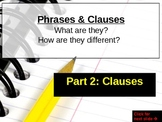 Phrases & Clauses Part 2: Clauses