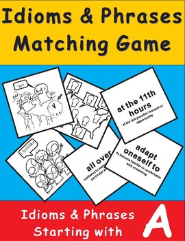Idioms & Phrases Matching Game: Phrases Beginning with A