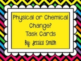 Physical or Chemical Change Task Cards