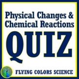 Physical and Chemical Changes QUIZ Middle School NGSS MS-PS1-2 MS-PS1-5