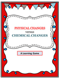 Physical Changes versus Chemical Changes A Learning Game