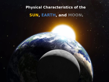 Physical Characteristics of the Sun, Earth, and Moon