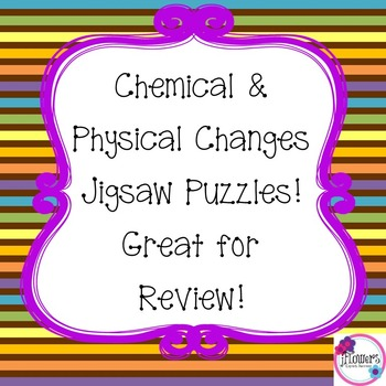 Chemical & Physical Changes Jigsaw Puzzles! Great for Review!