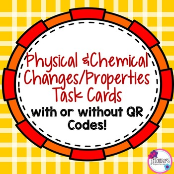 Physical & Chemical Changes/Properties Task Cards with or without QR Codes!