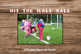 Physical Education- Hit the Wall Ball