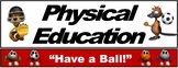 "PE Banner- Lower Grades #4: ""Have a Ball!"""