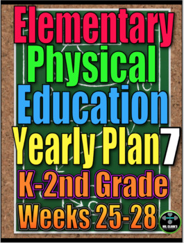 Physical Education Yearly Plan 7 K-2 Lesson Plans Weeks 25-28