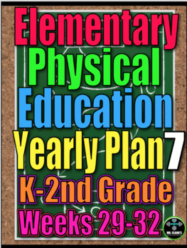 Physical Education Yearly Plan 7 K-2 Lesson Plans Weeks 29-32