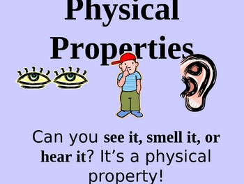 Physical Properties: see it, smell it, hear it!