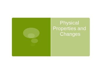 Physical Properties/Changes - Teacher/Student Notes