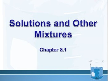 Physical Science: 8.1 Solutions and Other Mixtures