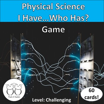 Physical Science Expanded Version Vocabulary Review I Have...Who Has? Game