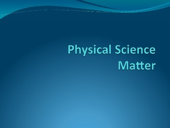 Physical Science- Matter