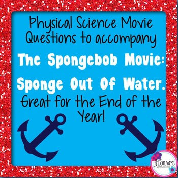 Physical Science Movie Questions to accompany The Spongebo