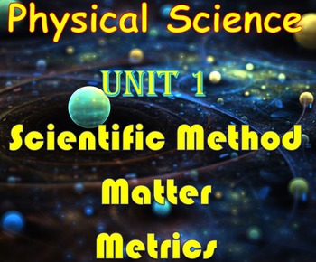 Physical Science: Unit 1 Scientific Method, Matter, and Metrics