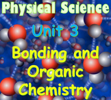 Physical Science: Unit 3 Bonding and Organic Chemistry
