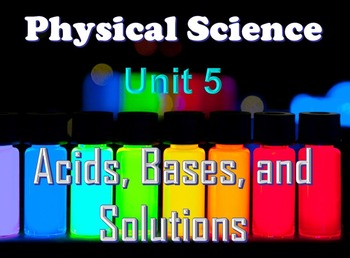 Physical Science: Unit 5 Acids, Bases, and Solutions