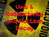Physical Science: Unit 6 Radioactivity and Nuclear Decay