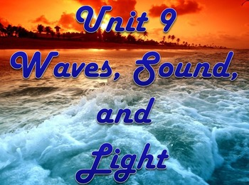 Physical Science: Unit 9 Waves, Sound, and Light