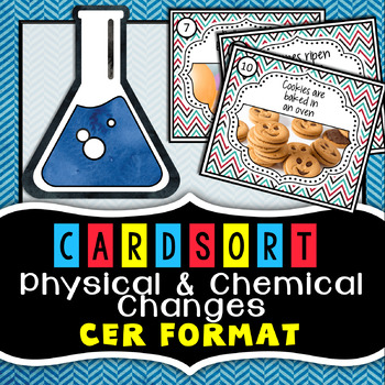 Physical and Chemical Changes - Card Sort - CER Format