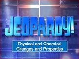 Physical and Chemical Changes Jeopardy (25 Questions plus Final)