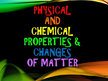 Physical and Chemical Properties & Changes (Powerpoint & A