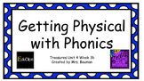 Physical with Phonics Treasures Unit 4 Week 3