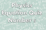 Physics Equation Quiz pack