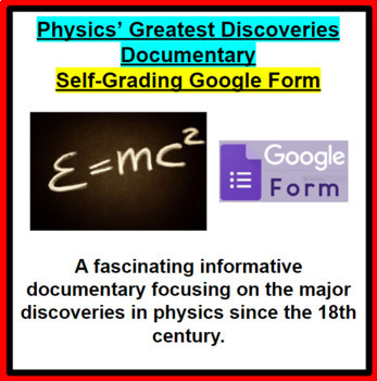 Physics' Greatest Discoveries Video Google Form(GOOD SUB PLAN or DISTANCE ED)