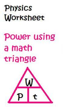 Physics Power P=W/t Worksheet using math triangle