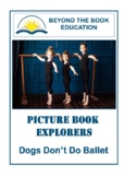 Picture Book Explorers ~ Dogs Don't Do Ballet