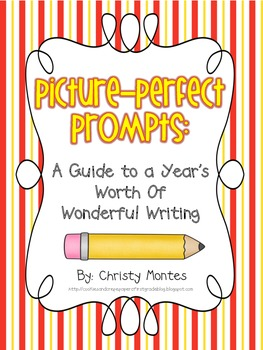 Picture Perfect Prompts: A Guide to a Year's Worth of Wonderful Writing