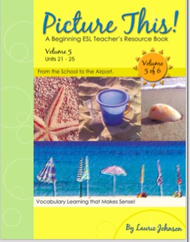 Picture This: Beginning ESL Vocabulary Bundles_Volume Five