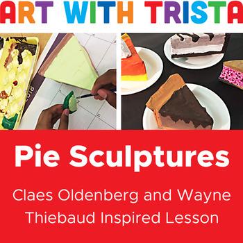 Pie Sculptures: Inspired by Wayne Thiebaud  & Claes Oldenburg
