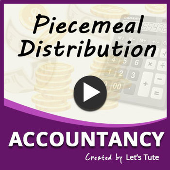 Piecemeal Distribution | Accounting | LetsTute Accountancy