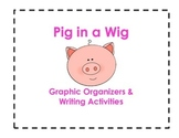 Pig in a Wig Graphic Organizers and Writing Activities (Reading Street 1.2)