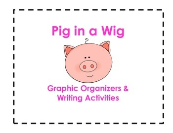 Pig in a Wig Graphic Organizers and Writing Activities (Re