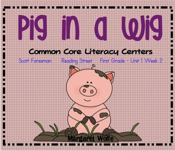 Pig in a Wig Reading Street Unit 1 Week 2 Common Core Literacy Centers