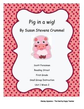 Pig in a Wig!  Small Group Work  (Reading Street) First Gr