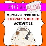 Pig the Blob Book Study- Print & Go Literacy & Health Activities