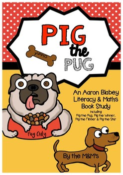Pig the Pug Literacy & Numeracy Author Study (Aaron Blabey)