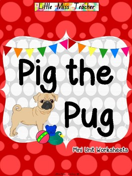 Pig the Pug - Mini Unit Worksheets & Printables