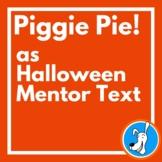 Piggie Pie! as Halloween Mentor Text