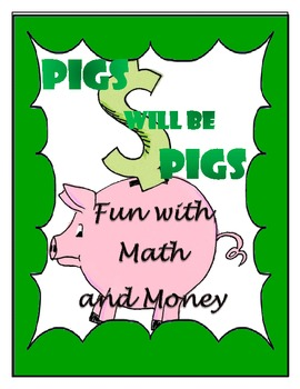 Pigs will be Pigs - Fun with Math and Money