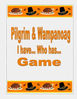 Pilgrim and Wampanoag                     I have.. Who has... Game
