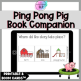 Ping Pong Pig Book Companion | Speech Therapy | Boom Cards™