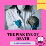 Pink Eye of Death-Scientific Method Medical Mystery PBL Fo